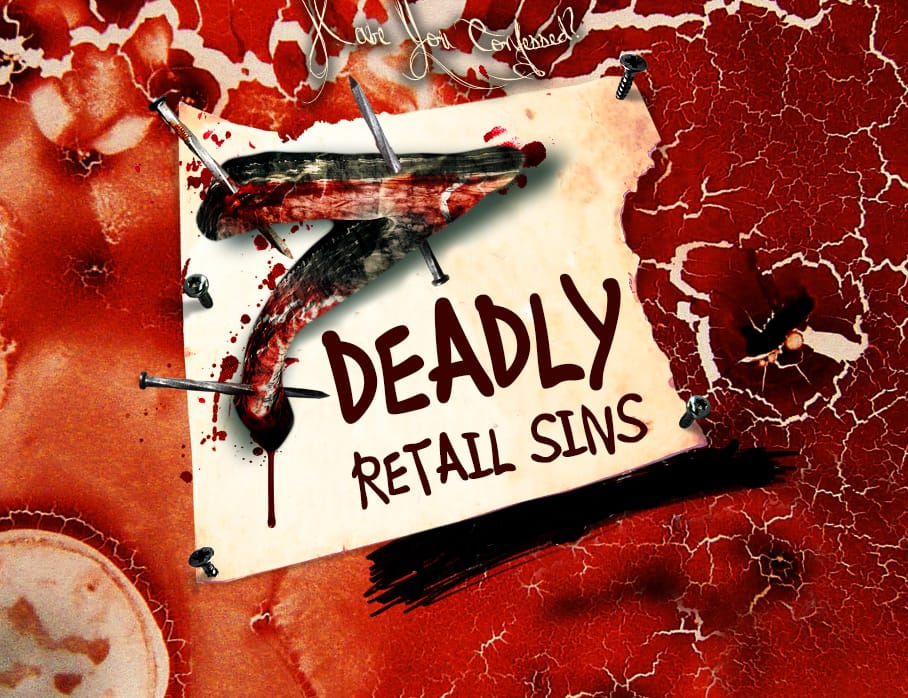 The seven deadly retail sins