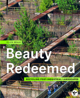 Beauty Redeemed: Recycling Post-Industrial Landscapes by Ellen Brae